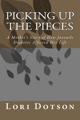 Picking Up the Pieces: A Mother's Story of How Juvenile Diabetes Affected Her Life