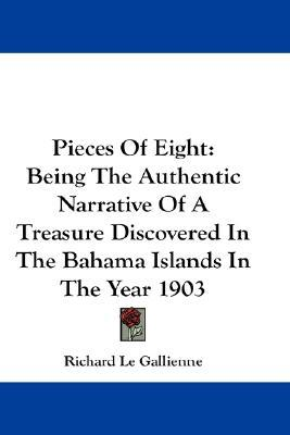 Pieces of Eight: Being the Authentic Narrative of a Treasure Discovered in the Bahama Islands in the Year 1903