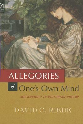 ALLEGORIES OF ONES OWN MIND: MELANCHOLY IN VICTORIAN POETRY