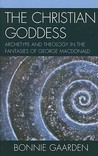 The Christian Goddess: Archetype and Theology in the Fantasies of George MacDonald