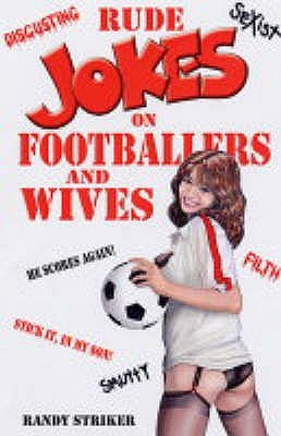 Rude Jokes On Footballers And Wives
