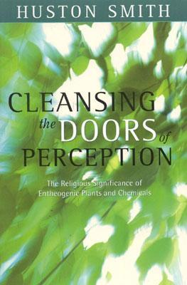 Cleansing the Doors of Perception: The Religious Significance of Entheogenic Plants and Chemicals
