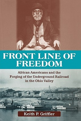 Front Line of Freedom: African Americans and the Forging of the Underground Railroad in the Ohio Valley
