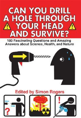 Can You Drill a Hole Through Your Head and Survive?: 180 Fascinating Questions and Amazing Answers about Science, Health, and Nature Libro fácil de descargar gratis