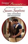The Untamed Argentinean by Susan Stephens