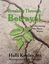 Breaking Through Betrayal by Holli Kenley