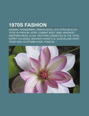 1970s Fashion: Anorak, Wonderbra, 1970s in Fashion, Dreadlocks, Esprit Holdings, Afro, Combat Boot, Western Cosmetics in the 1970s, B