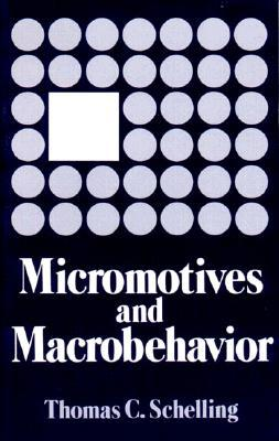 Micromotives and Macrobehaviour by Thomas C. Schelling