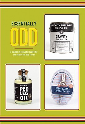Essentially Odd: A Catalog of Products Created For and Sold at the 826 Stores