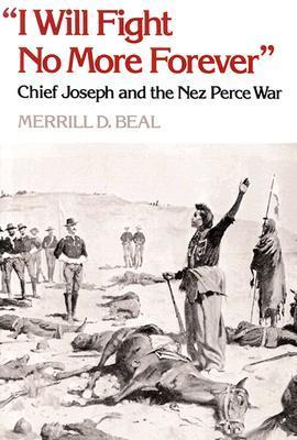 """""""I Will Fight No More Forever"""": Chief Joseph and the Nez Perce War"""
