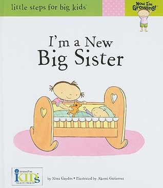 I'm a New Big Sister (Now I'm Growing! - Little Steps for Big Kids!)