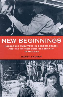New Beginnings: Holocaust Survivors In Bergen Belsen And The British Zone In Germany, 1945 1950