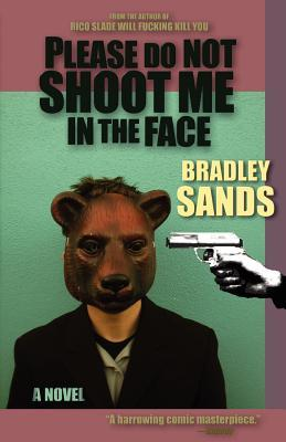 Please Do Not Shoot Me in the Face by Bradley Sands