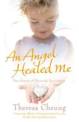 An Angel Healed Me: True Stories of Heavenly Encounters