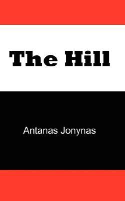 The Hill: The Story of a Teenage Lithuanian Boy During World War II, or The Thoughts of a Jewish Physician Before His Patients and Neighbors Murdered Him and His Family During the Holocaust