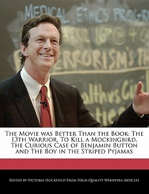 The Movie Was Better Than the Book: The 13th Warrior, to Kill a Mockingbird, the Curious Case of Benjamin Button and the Boy in the Striped Pyjamas