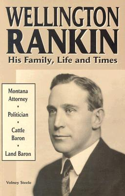 Wellington Rankin: His Family, Life and Times