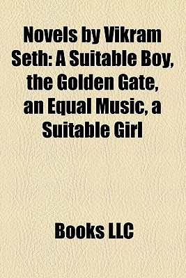 Novels by Vikram Seth: A Suitable Boy, the Golden Gate, an Equal Music, a Suitable Girl