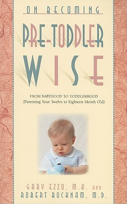 on-becoming-pretoddlerwise-from-babyhood-to-toddlerhood-parenting-your-12-to-18-month-old