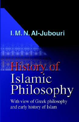 History of Islamic Philosophy - With View of Greek Philosophy and Early History of Islam