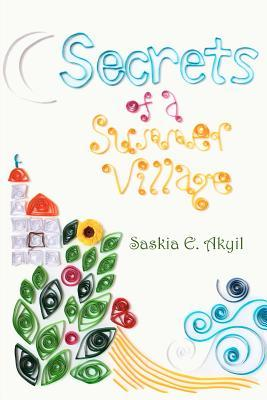 Secrets of a Summer Village by Saskia E. Akyil