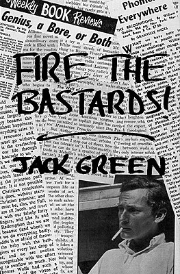Fire the Bastards! by Jack Green