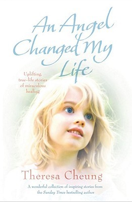 An Angel Changed My Life: Uplifting True-Life Stories of Miraculous Healing