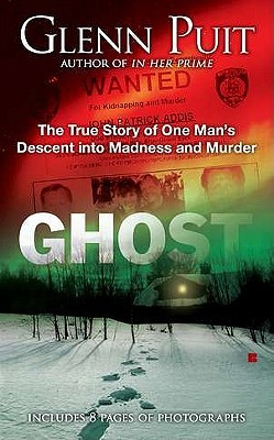 Ghost: The True Story of One Man's Descent into Madness and Murder