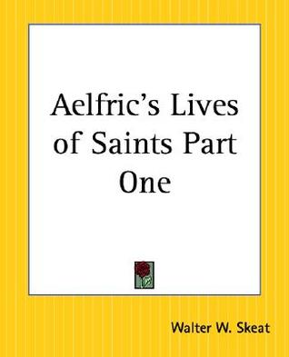 Aelfric's Lives of Saints Part One