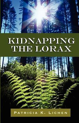 Kidnapping the Lorax by Patricia K. Lichen