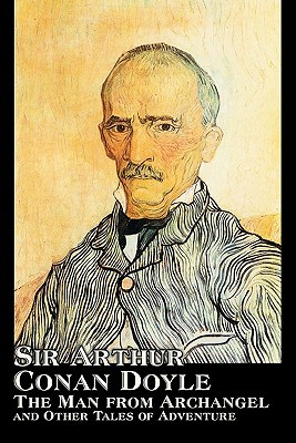 The Man from Archangel and Other Tales of Adventure by Arthur Conan Doyle, Fiction, Mystery & Detective, Historical, Action & Adventure