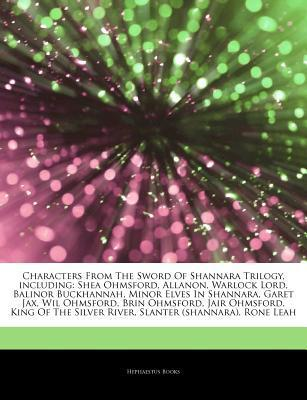 Articles on Characters from the Sword of Shannara Trilogy, Including: Shea Ohmsford, Allanon, Warlock Lord, Balinor Buckhannah, Minor Elves in Shannara, Garet Jax, Wil Ohmsford, Brin Ohmsford, Jair Ohmsford, King of the Silver River