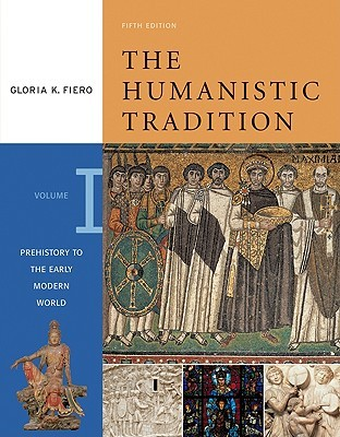 The Humanistic Tradition: Prehistory to the Early Modern World (The Humanistic Tradition, #1)