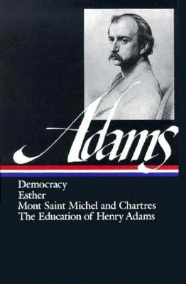 Democracy / Esther / Mont Saint Michel and Chartres / The Education of Henry Adams