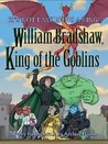 William Bradshaw, King of the Goblins by Arthur Daigle