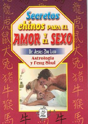 Secretos Chinos Para el Amor y el Sexo: Astrologia y Feng Shui