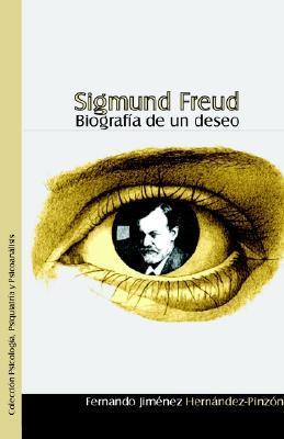 Sigmund Freud. Biografia de Un Deseo
