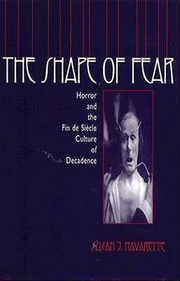 Ebook The Shape of Fear: Horror and the Fin de Siecle Culture of Decadence by Susan J. Navarette PDF!