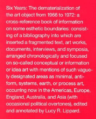 Six Years The Dematerialization Of The Art Object From 1966 To 1972
