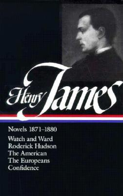 Novels 1871–1880: Watch and Ward / Roderick Hudson / The Americans / The Europeans / Confidence