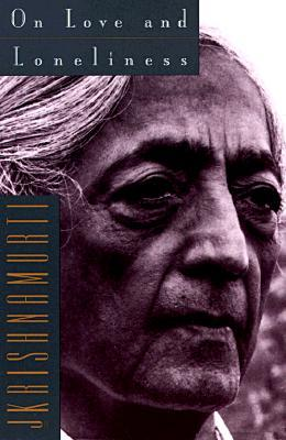 On Love and Loneliness by Jiddu Krishnamurti