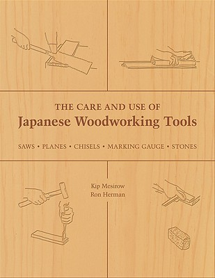 The Care and Use of Japanese Woodworking Tools: Saws, Planes, Chisels, Marking Gauges, Stones