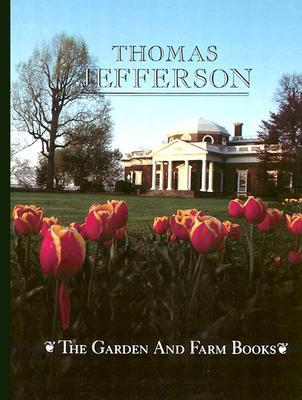 The Garden and Farm Books of Thomas Jefferson by Robert C. Baron