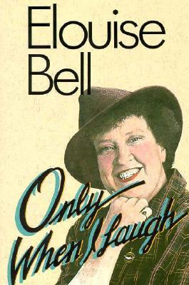 Only When I Laugh by Elouise Bell