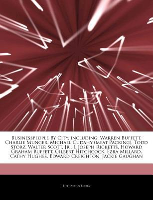 Articles on Businesspeople by City, Including: Warren Buffett, Charlie Munger, Michael Cudahy (Meat Packing), Todd Storz, Walter Scott, Jr., J. Joseph Ricketts, Howard Graham Buffett, Gilbert Hitchcock, Ezra Millard, Cathy Hughes