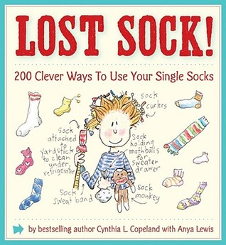 Lost Sock!: 200 Clever Ways to Use Your Single Socks