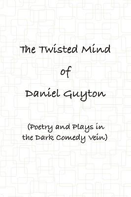 The Twisted Mind of Daniel Guyton by Daniel Guyton
