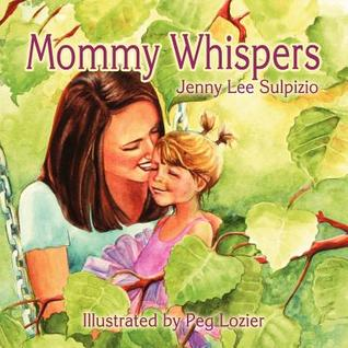 Mommy Whispers by Jenny Lee Sulpizio