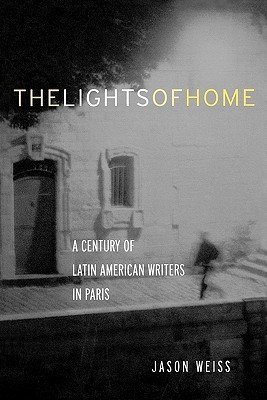 The Lights of Home: A Century of Latin American Writers in Paris