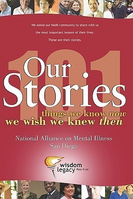 Our Stories - 101 Things We Know Now We Wish We Knew Then: National Alliance on Mental Illness - San Diego